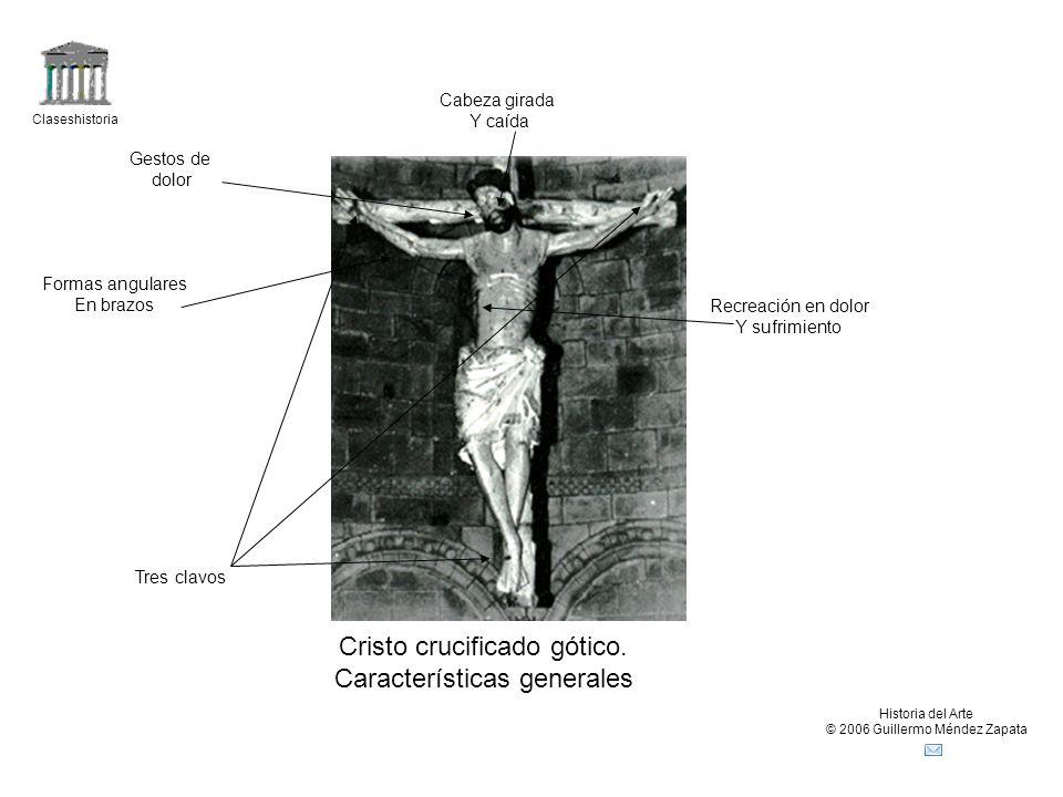 Claseshistoria Historia del Arte © 2006 Guillermo Méndez Zapata Cristo crucificado gótico. Características generales Gestos de dolor Tres clavos Forma