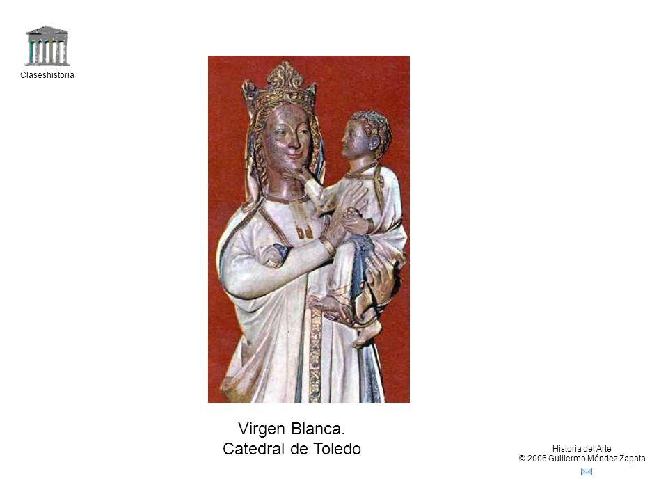 Claseshistoria Historia del Arte © 2006 Guillermo Méndez Zapata Virgen Blanca. Catedral de Toledo