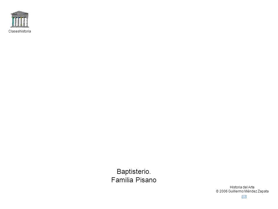 Claseshistoria Historia del Arte © 2006 Guillermo Méndez Zapata Baptisterio. Familia Pisano