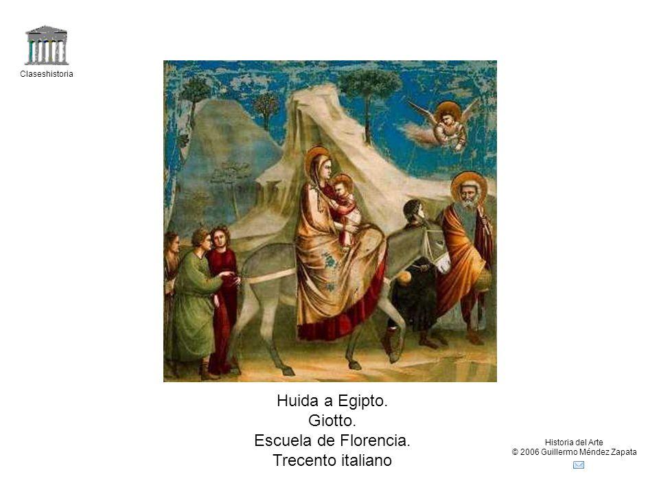 Claseshistoria Historia del Arte © 2006 Guillermo Méndez Zapata Huida a Egipto. Giotto. Escuela de Florencia. Trecento italiano