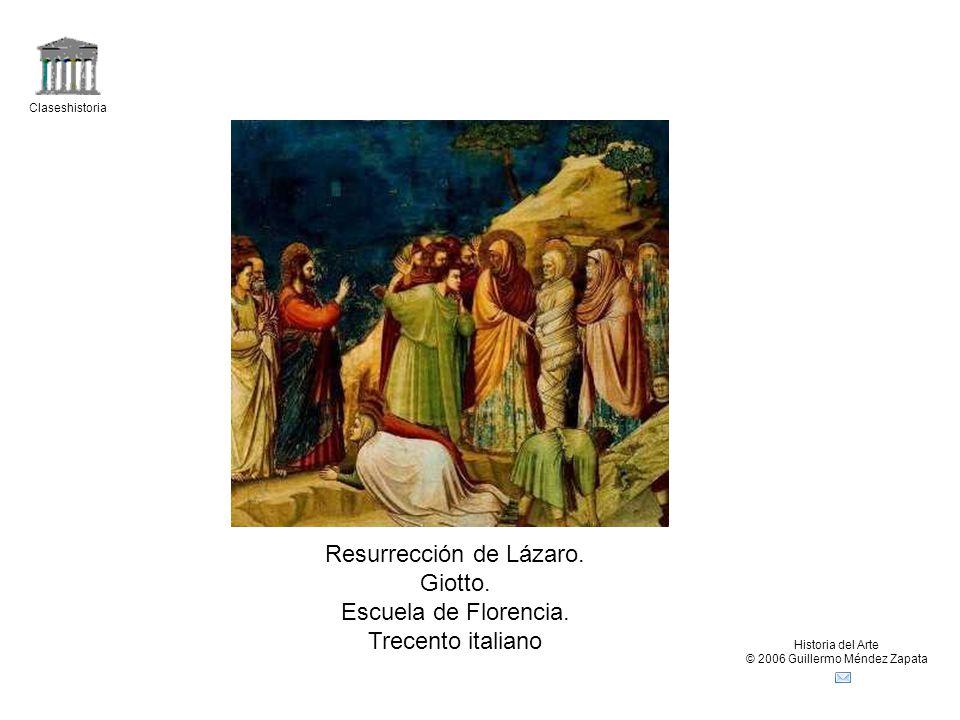 Claseshistoria Historia del Arte © 2006 Guillermo Méndez Zapata Resurrección de Lázaro. Giotto. Escuela de Florencia. Trecento italiano