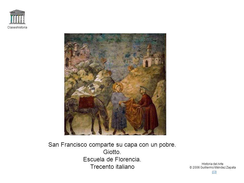 Claseshistoria Historia del Arte © 2006 Guillermo Méndez Zapata San Francisco comparte su capa con un pobre. Giotto. Escuela de Florencia. Trecento it