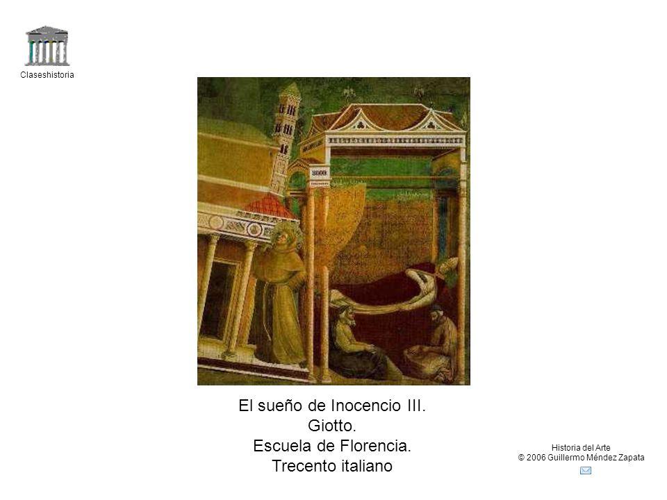 Claseshistoria Historia del Arte © 2006 Guillermo Méndez Zapata El sueño de Inocencio III. Giotto. Escuela de Florencia. Trecento italiano