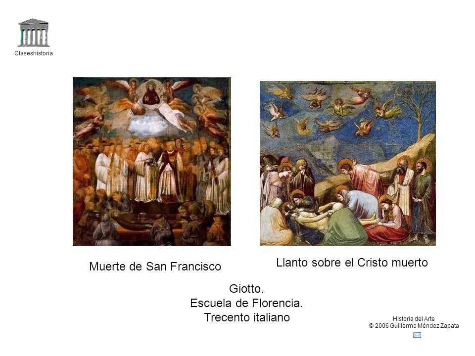 Claseshistoria Historia del Arte © 2006 Guillermo Méndez Zapata Giotto. Escuela de Florencia. Trecento italiano Muerte de San Francisco Llanto sobre e