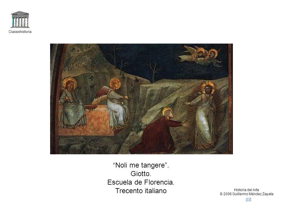 Claseshistoria Historia del Arte © 2006 Guillermo Méndez Zapata Noli me tangere. Giotto. Escuela de Florencia. Trecento italiano