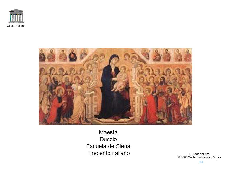 Claseshistoria Historia del Arte © 2006 Guillermo Méndez Zapata Maestá. Duccio. Escuela de Siena. Trecento italiano