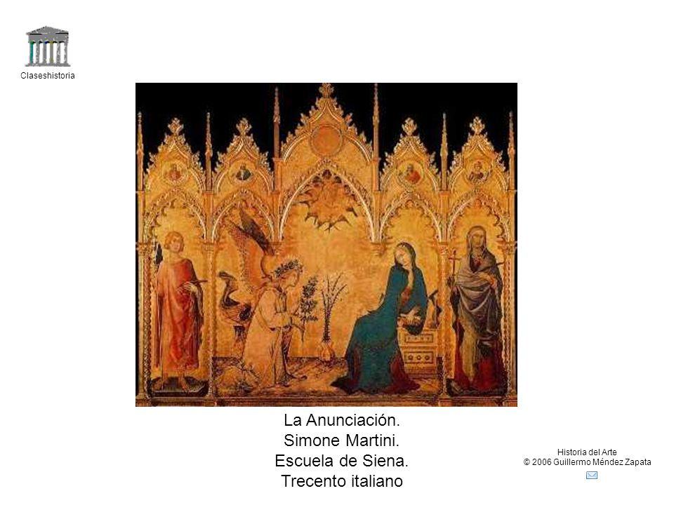 Claseshistoria Historia del Arte © 2006 Guillermo Méndez Zapata La Anunciación. Simone Martini. Escuela de Siena. Trecento italiano