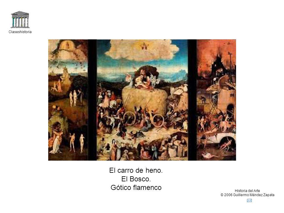 Claseshistoria Historia del Arte © 2006 Guillermo Méndez Zapata El carro de heno. El Bosco. Gótico flamenco
