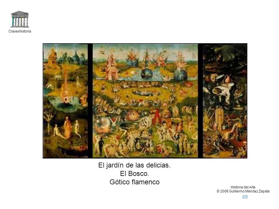 Claseshistoria Historia del Arte © 2006 Guillermo Méndez Zapata El jardín de las delicias. El Bosco. Gótico flamenco