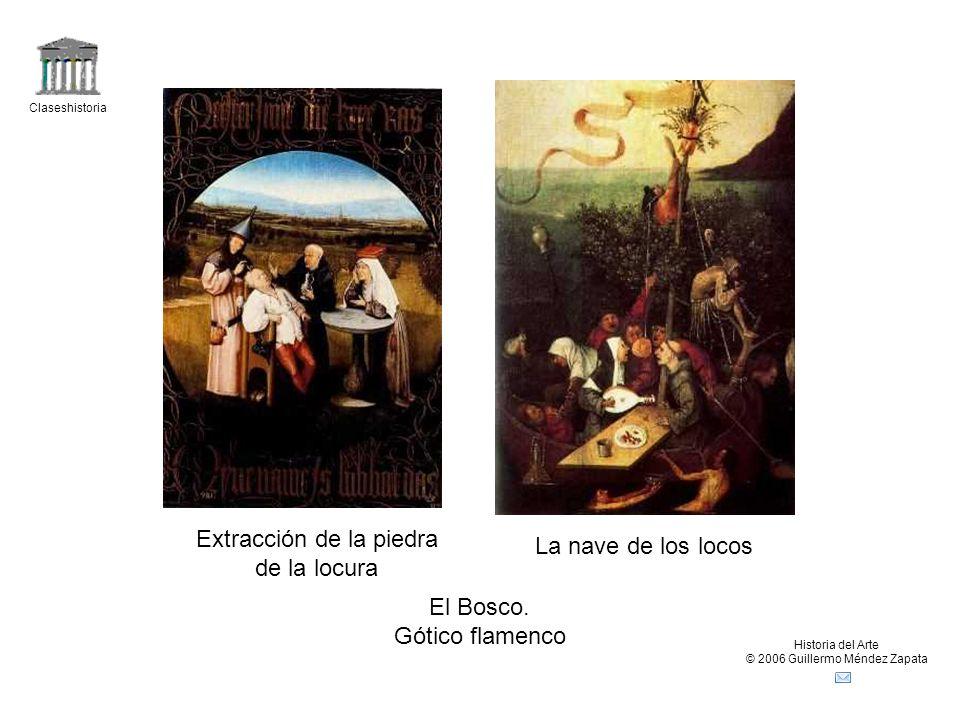 Claseshistoria Historia del Arte © 2006 Guillermo Méndez Zapata El Bosco. Gótico flamenco Extracción de la piedra de la locura La nave de los locos