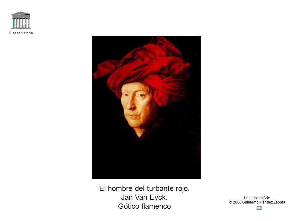 Claseshistoria Historia del Arte © 2006 Guillermo Méndez Zapata El hombre del turbante rojo. Jan Van Eyck. Gótico flamenco