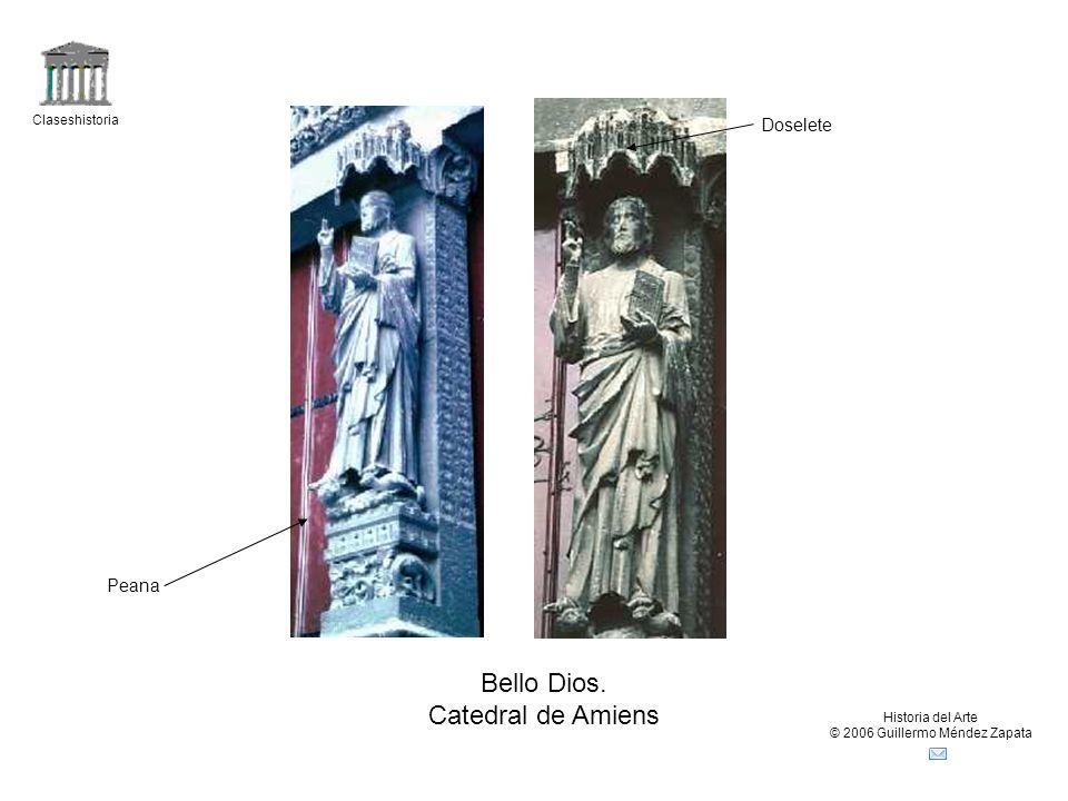 Claseshistoria Historia del Arte © 2006 Guillermo Méndez Zapata Bello Dios. Catedral de Amiens Doselete Peana