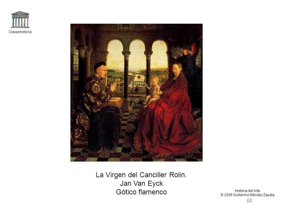Claseshistoria Historia del Arte © 2006 Guillermo Méndez Zapata La Virgen del Canciller Rolin. Jan Van Eyck Gótico flamenco