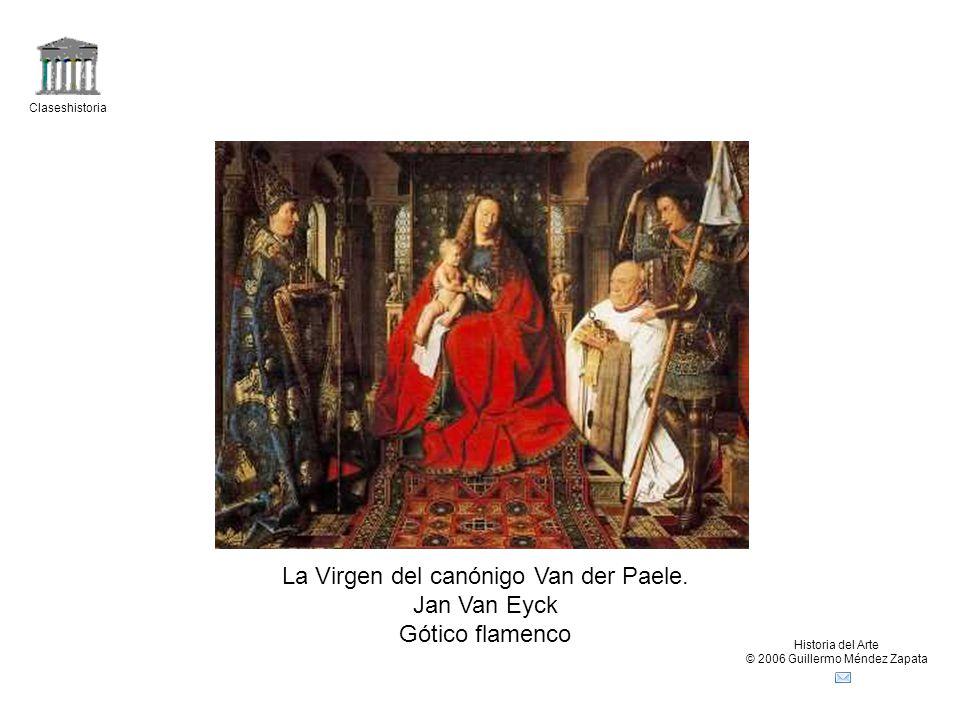 Claseshistoria Historia del Arte © 2006 Guillermo Méndez Zapata La Virgen del canónigo Van der Paele. Jan Van Eyck Gótico flamenco
