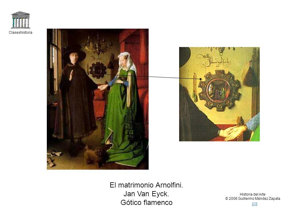 Claseshistoria Historia del Arte © 2006 Guillermo Méndez Zapata El matrimonio Arnolfini. Jan Van Eyck. Gótico flamenco