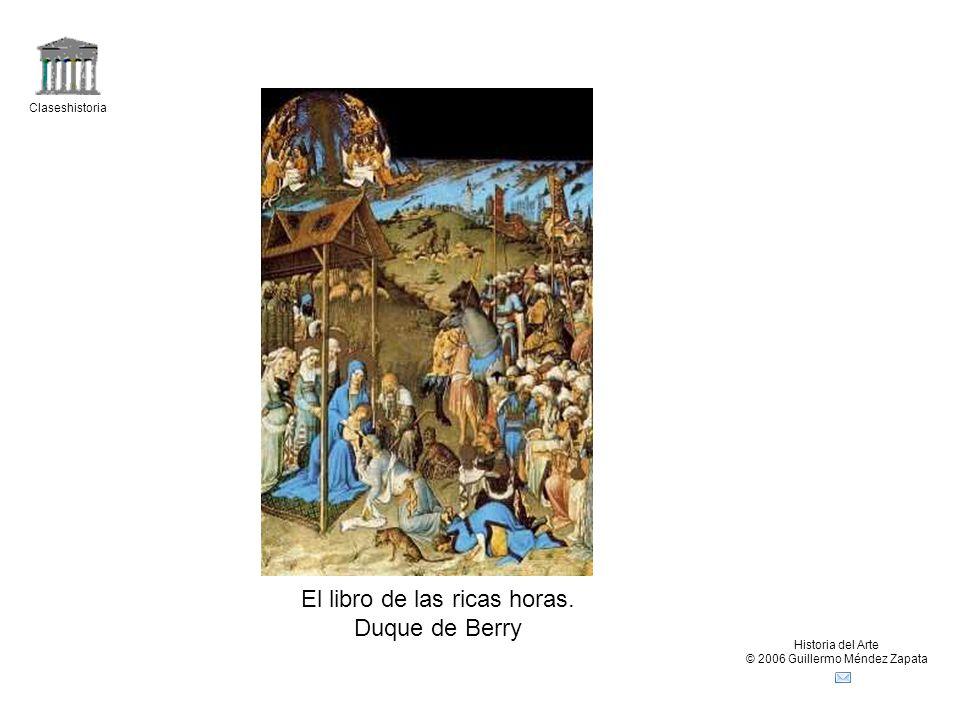 Claseshistoria Historia del Arte © 2006 Guillermo Méndez Zapata El libro de las ricas horas. Duque de Berry