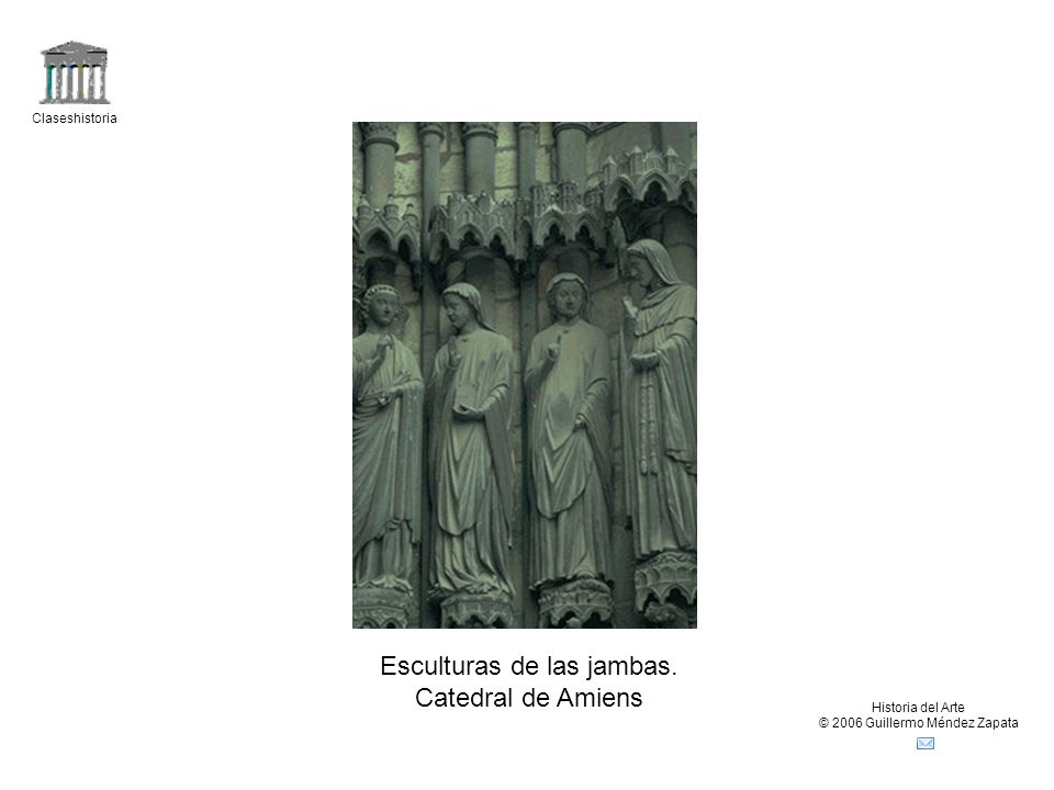 Claseshistoria Historia del Arte © 2006 Guillermo Méndez Zapata Esculturas de las jambas. Catedral de Amiens