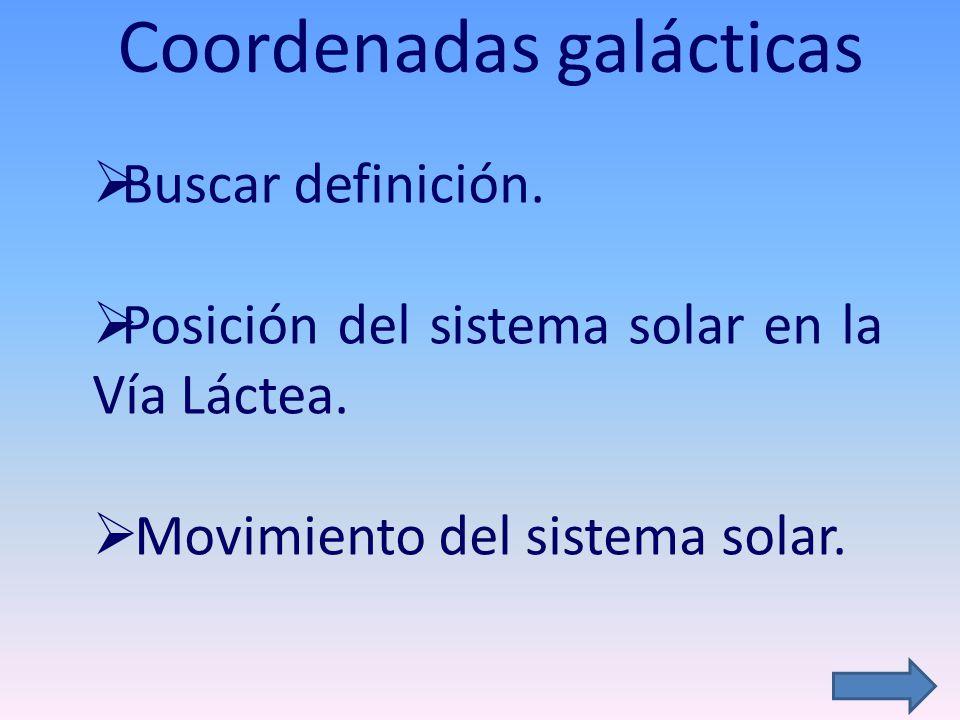 Coordenadas galácticas Buscar definición. Posición del sistema solar en la Vía Láctea. Movimiento del sistema solar.