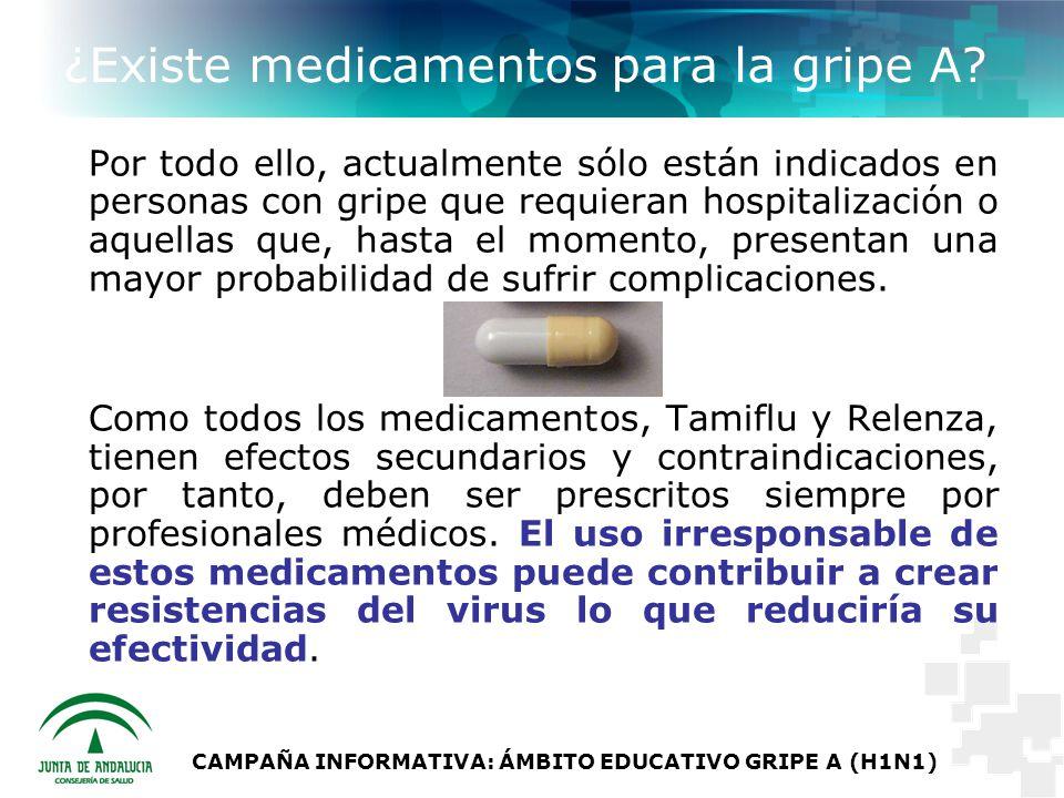 CAMPAÑA INFORMATIVA: ÁMBITO EDUCATIVO GRIPE A (H1N1) ¿Existe medicamentos para la gripe A.