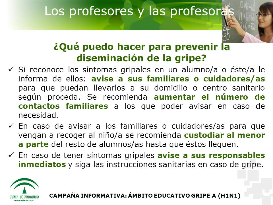 CAMPAÑA INFORMATIVA: ÁMBITO EDUCATIVO GRIPE A (H1N1) Los profesores y las profesoras prevenir la ¿Qué puedo hacer para prevenir la diseminación de la gripe.