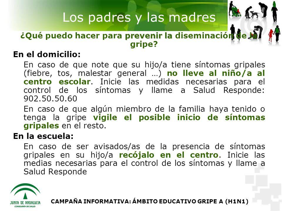 CAMPAÑA INFORMATIVA: ÁMBITO EDUCATIVO GRIPE A (H1N1) Los padres y las madres prevenir la ¿Qué puedo hacer para prevenir la diseminación de la gripe.