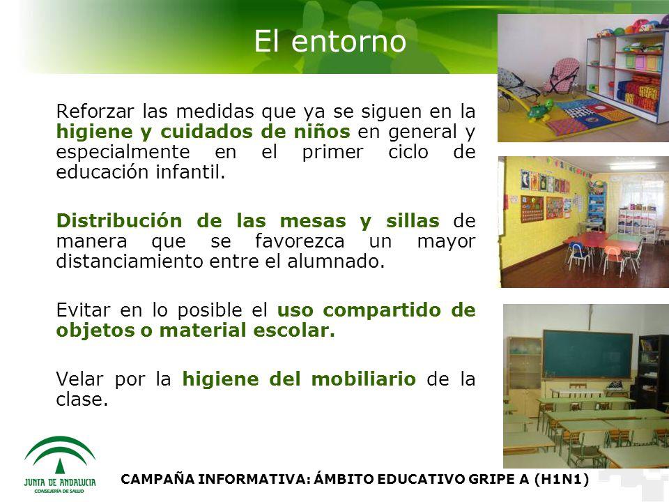 CAMPAÑA INFORMATIVA: ÁMBITO EDUCATIVO GRIPE A (H1N1) El entorno Reforzar las medidas que ya se siguen en la higiene y cuidados de niños en general y especialmente en el primer ciclo de educación infantil.