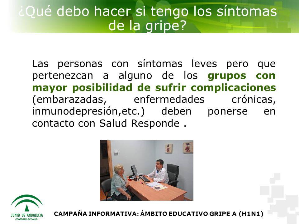 CAMPAÑA INFORMATIVA: ÁMBITO EDUCATIVO GRIPE A (H1N1) ¿Qué debo hacer si tengo los síntomas de la gripe.