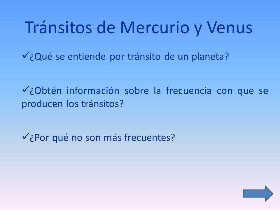Tránsitos de Mercurio y Venus ¿Qué se entiende por tránsito de un planeta? ¿Obtén información sobre la frecuencia con que se producen los tránsitos? ¿
