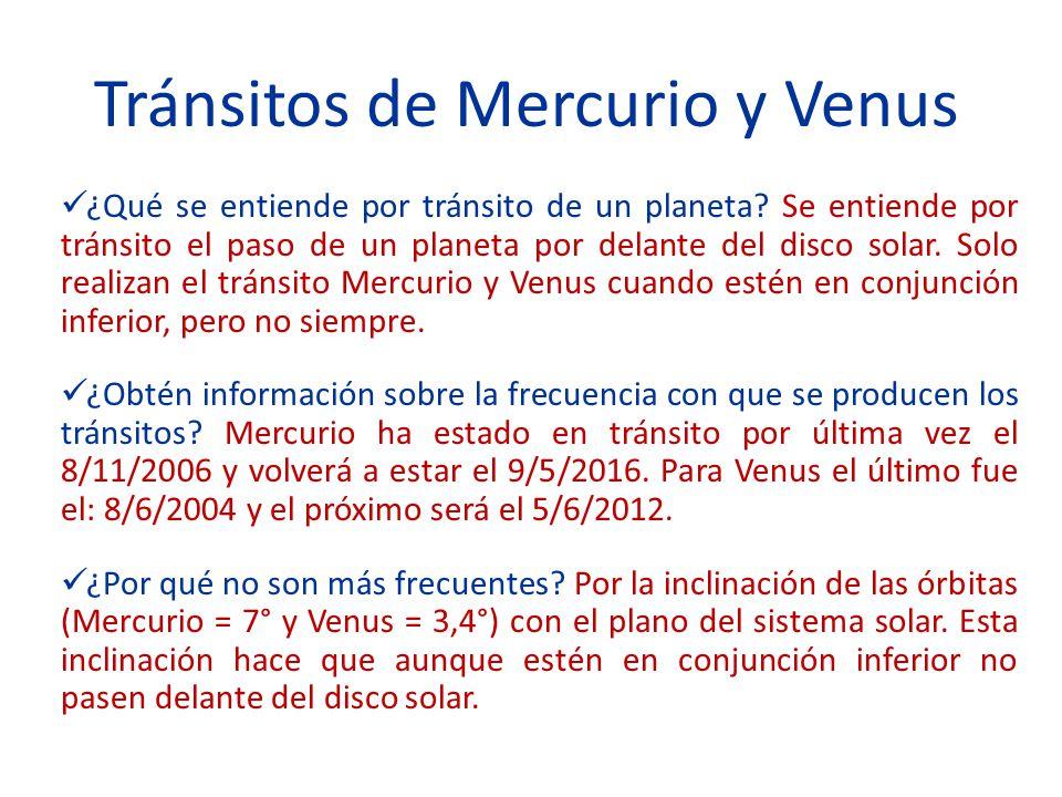 Tránsitos de Mercurio y Venus ¿Qué se entiende por tránsito de un planeta? Se entiende por tránsito el paso de un planeta por delante del disco solar.