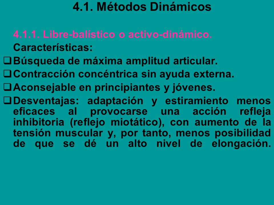 4.1. Métodos Dinámicos 4.1.1. Libre-balístico o activo-dinámico. Características: Búsqueda de máxima amplitud articular. Contracción concéntrica sin a