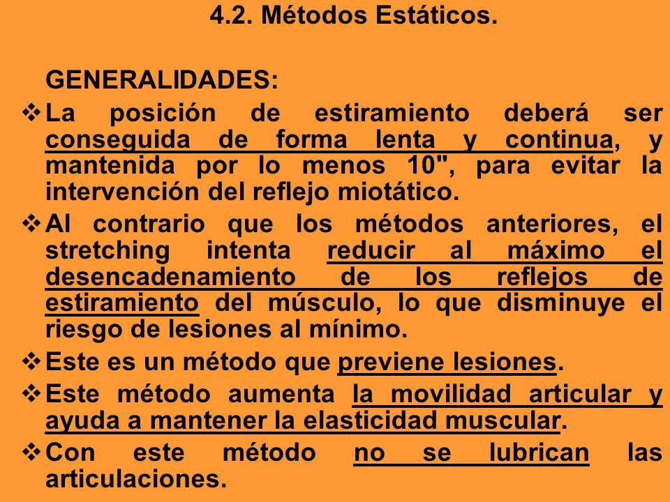 4.2. Métodos Estáticos. GENERALIDADES: La posición de estiramiento deberá ser conseguida de forma lenta y continua, y mantenida por lo menos 10