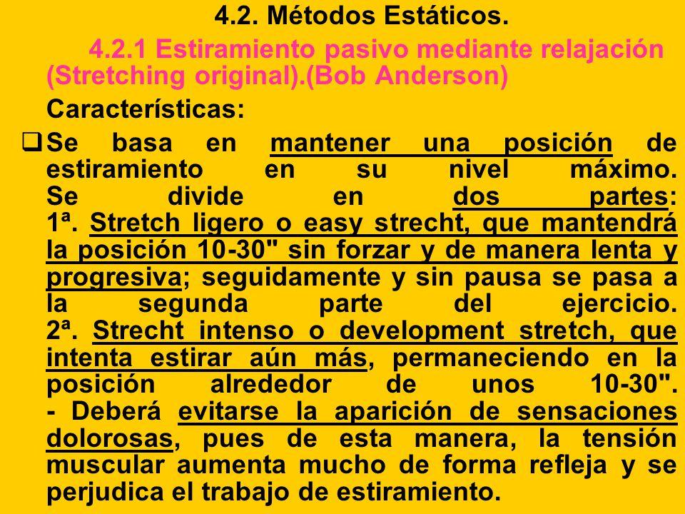 4.2. Métodos Estáticos. 4.2.1 Estiramiento pasivo mediante relajación (Stretching original).(Bob Anderson) Características: Se basa en mantener una po