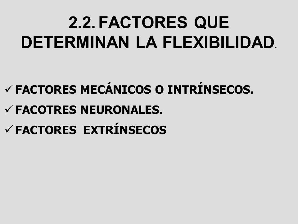 2.2.FACTORES QUE DETERMINAN LA FLEXIBILIDAD. FACTORES MECÁNICOS O INTRÍNSECOS. FACOTRES NEURONALES. FACTORES EXTRÍNSECOS