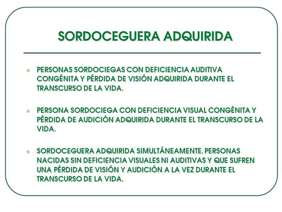 SORDOCEGUERA ADQUIRIDA PERSONAS SORDOCIEGAS CON DEFICIENCIA AUDITIVA CONGÉNITA Y PÉRDIDA DE VISIÓN ADQUIRIDA DURANTE EL TRANSCURSO DE LA VIDA. PERSONA