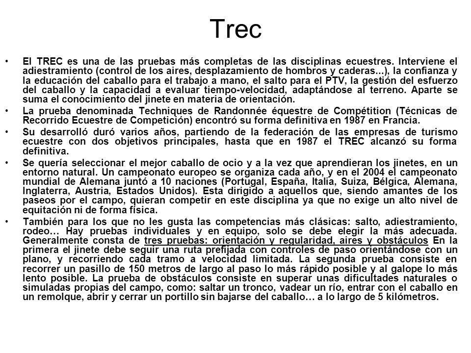Trec El TREC es una de las pruebas más completas de las disciplinas ecuestres. Interviene el adiestramiento (control de los aires, desplazamiento de h