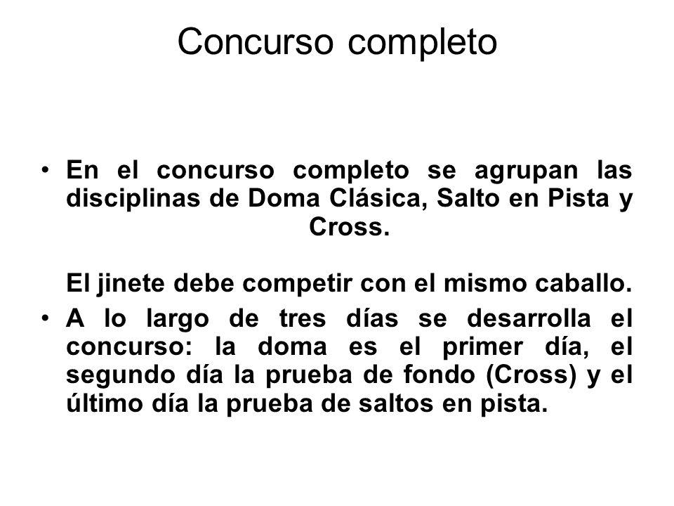 Concurso completo En el concurso completo se agrupan las disciplinas de Doma Clásica, Salto en Pista y Cross. El jinete debe competir con el mismo cab