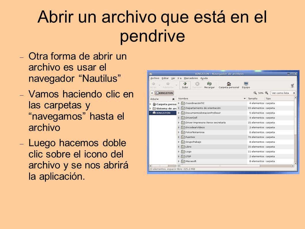 Abrir un archivo que está en el pendrive Otra forma de abrir un archivo es usar el navegador Nautilus Vamos haciendo clic en las carpetas y navegamos