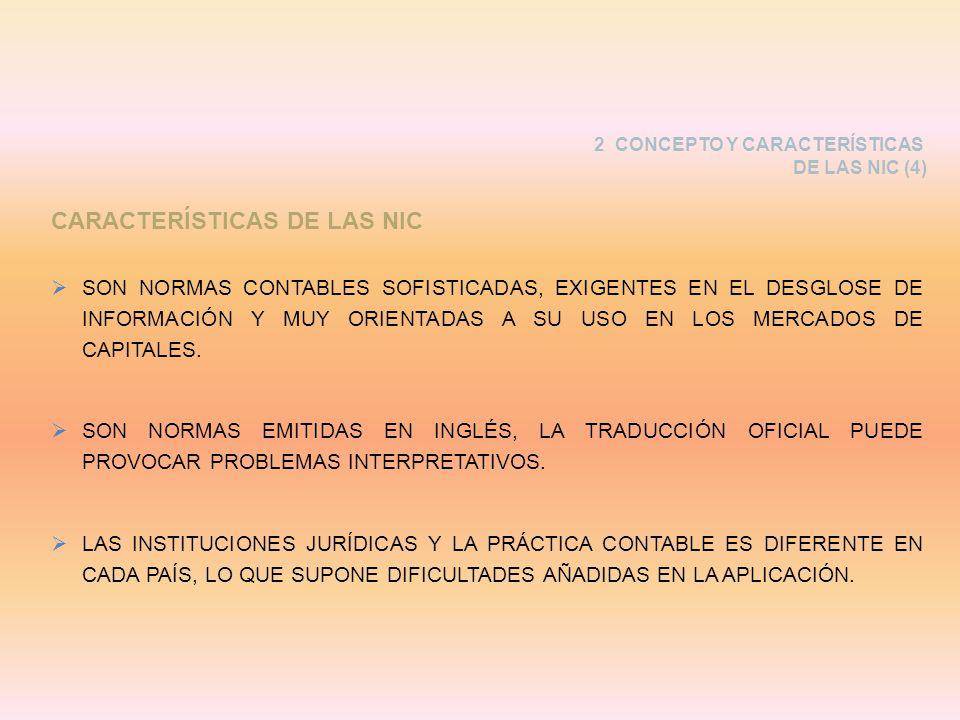 CARACTERÍSTICAS DE LAS NIC SON NORMAS CONTABLES SOFISTICADAS, EXIGENTES EN EL DESGLOSE DE INFORMACIÓN Y MUY ORIENTADAS A SU USO EN LOS MERCADOS DE CAP