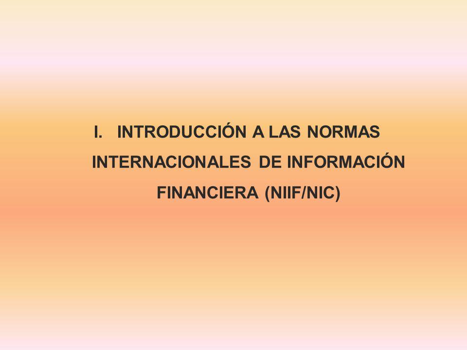 I.INTRODUCCIÓN A LAS NORMAS INTERNACIONALES DE INFORMACIÓN FINANCIERA (NIIF/NIC)