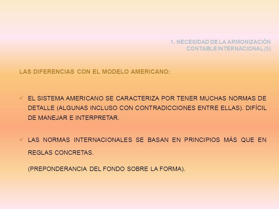 1. NECESIDAD DE LA ARMONIZACIÓN CONTABLE INTERNACIONAL (5) LAS DIFERENCIAS CON EL MODELO AMERICANO: EL SISTEMA AMERICANO SE CARACTERIZA POR TENER MUCH