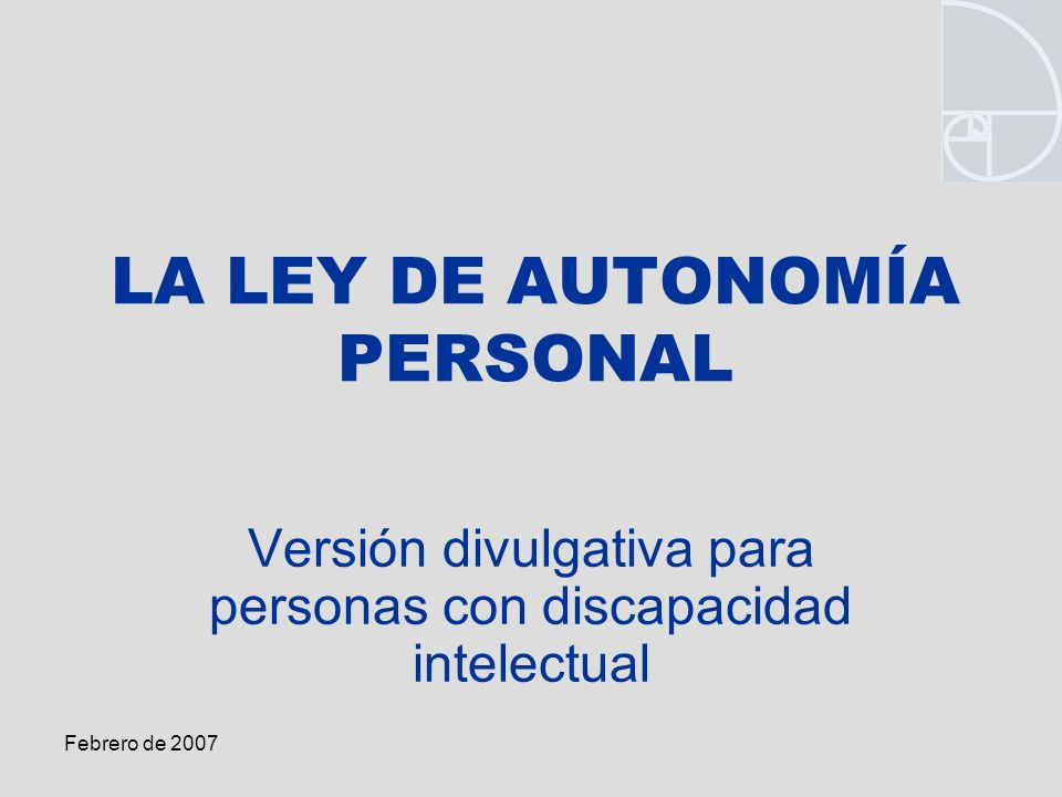 Febrero de 2007 LA LEY DE AUTONOMÍA PERSONAL Versión divulgativa para personas con discapacidad intelectual