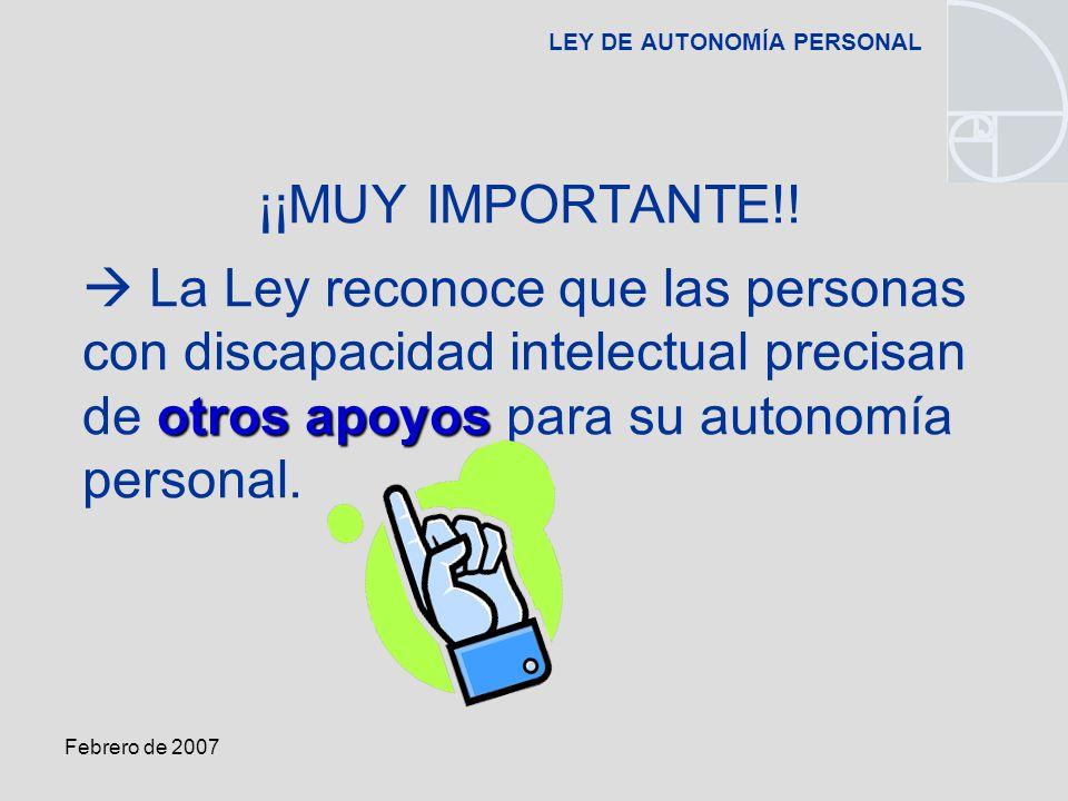 Febrero de 2007 LEY DE AUTONOMÍA PERSONAL ¡¡MUY IMPORTANTE!.