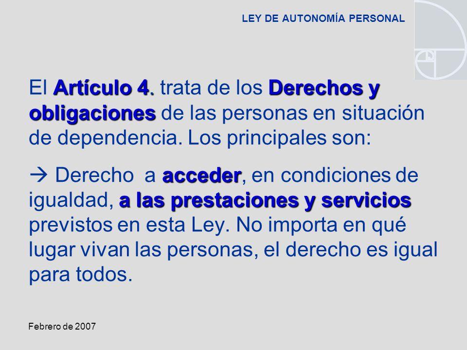Febrero de 2007 LEY DE AUTONOMÍA PERSONAL Artículo 4.Derechos y obligaciones El Artículo 4.