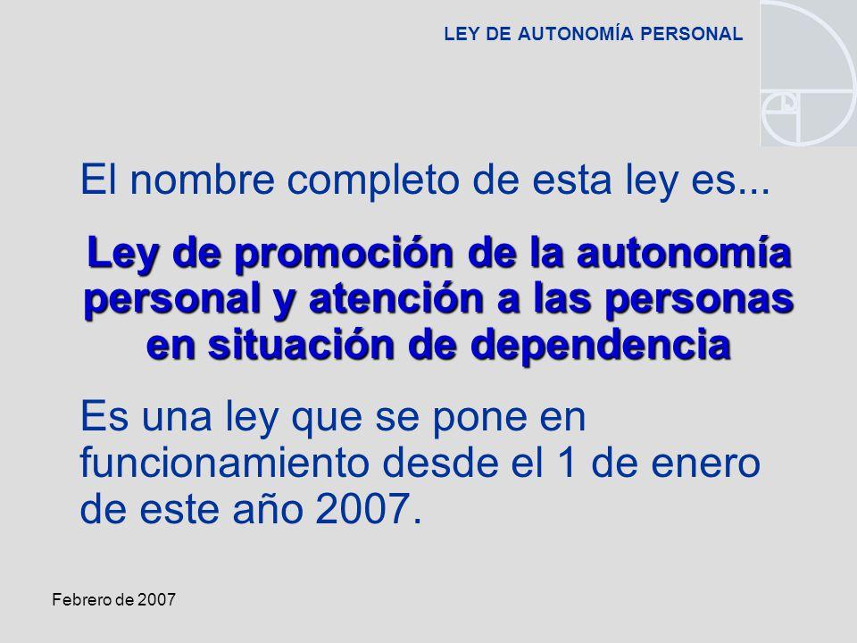 Febrero de 2007 LEY DE AUTONOMÍA PERSONAL El nombre completo de esta ley es...