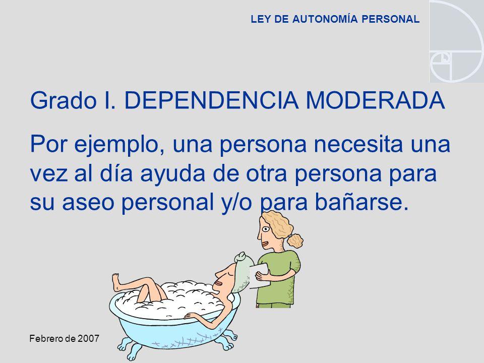 Febrero de 2007 LEY DE AUTONOMÍA PERSONAL Grado I.