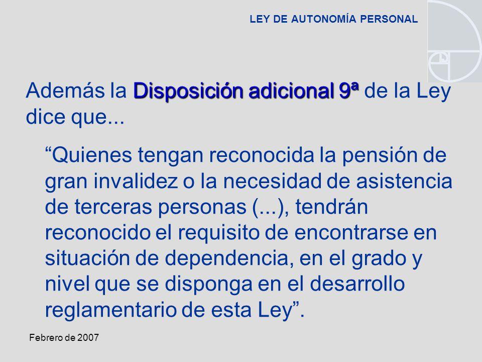 Febrero de 2007 LEY DE AUTONOMÍA PERSONAL Disposición adicional 9ª Además la Disposición adicional 9ª de la Ley dice que...