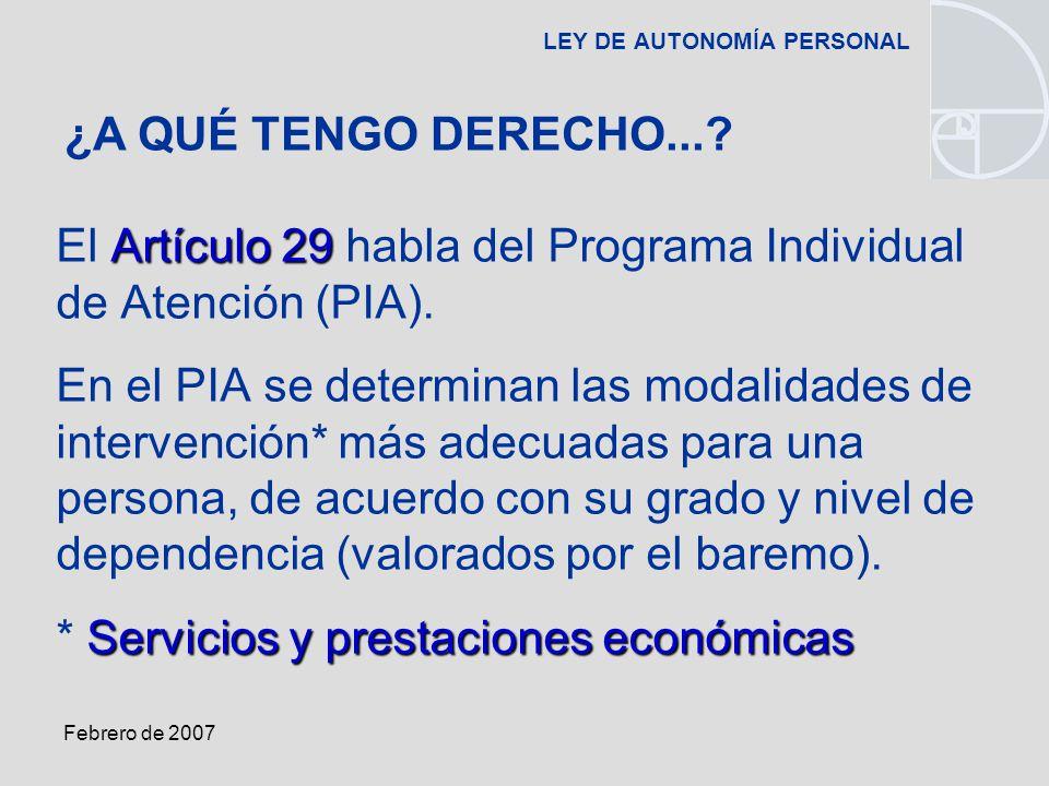 Febrero de 2007 LEY DE AUTONOMÍA PERSONAL Artículo 29 El Artículo 29 habla del Programa Individual de Atención (PIA).