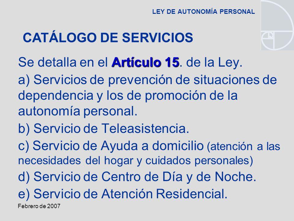 Febrero de 2007 LEY DE AUTONOMÍA PERSONAL Artículo 15 Se detalla en el Artículo 15.