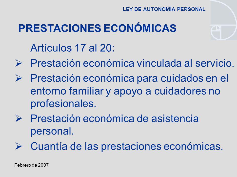 Febrero de 2007 LEY DE AUTONOMÍA PERSONAL Artículos 17 al 20: Prestación económica vinculada al servicio.
