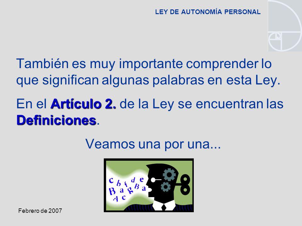 Febrero de 2007 LEY DE AUTONOMÍA PERSONAL También es muy importante comprender lo que significan algunas palabras en esta Ley.